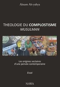 Aïssam Ait-Yahya - Théologie du complotisme musulman - Les sources sectaires d'une pensée contemporaine.