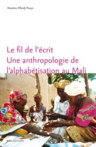 Aïssatou Mbodj-Pouye - Le fil de l'écrit - Une anthropologie de l'alphabétisation au Mali.