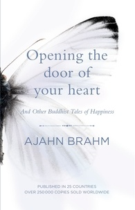 Ajahn Brahm - Opening the Door of Your Heart - And other Buddhist Tales of Happiness.