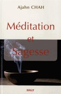 Ajahn Chah - Méditation et sagesse - Les enseignements d'un maître bouddhiste de la Tradition de la Forêt.