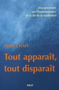 Ajahn Chah - Tout apparaît, tout disparaît - Enseignements sur l'impermanence et la fin de la souffrance.