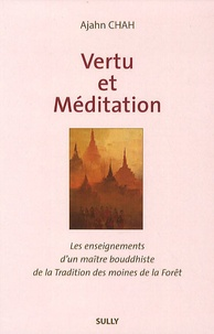 Ajahn Chah - Vertu et méditation - Les enseignements d'un maître boudhiste de la Tradition de la Forêt Livre 1.