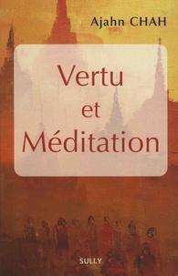 Ajahn Chah - Vertu et méditation - Les enseignements d'un maître bouddhiste de la Tradition des moines de la Forêt.