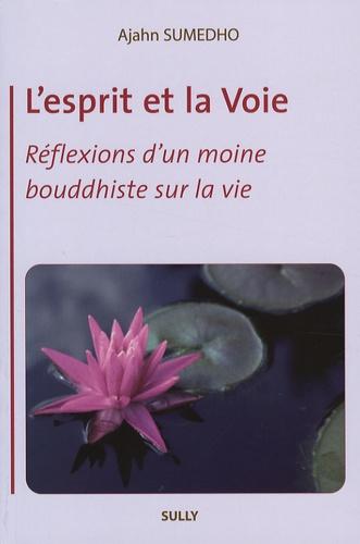 Ajahn Sumedho - L'esprit et la Voie - Réflexions d'un moine bouddhiste sur la vie.