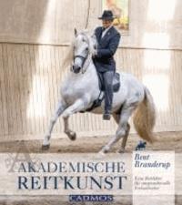 Akademische Reitkunst - Eine Reitlehre für anspruchsvolle Freizeitreiter.