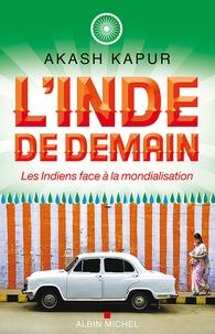 Akash Kapur - L'Inde de demain - Les Indiens face à la mondialisation.