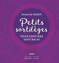 Akasha Moon - Petits sortilèges pour sorcière sans balai.