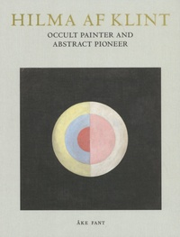 Ake Fant - Hilma af Klint - Occult Painter and Abstract Pioneer.