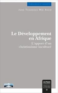 Akem jude thaddeus Mbi - Le développement en Afrique - L'apport d'un christianisme inculturé.
