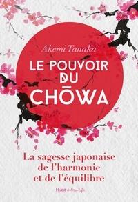 Akemi Tanaka - Le pouvoir du Chowa - La sagesse japonaise de l'harmonie et de l'équilibre.