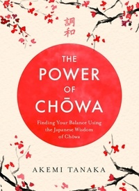 Akemi Tanaka - The Power of Chowa - Finding Your Balance Using the Japanese Wisdom of Chowa.