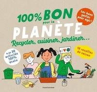 Aki et Sophie Mutterer - 100 % bon pour la planète - Recycler, cuisiner, jardiner....
