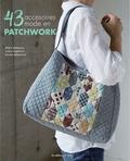 Akiko Nobukuni et Junko Higashino - 43 accessoires mode en patchwork.