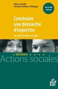 Akim Guellil et Sandra Guitton-Philippe - Construire une démarche d'expertise en intervention sociale.