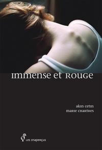 Akin Cetin et Marie Chartres - Immense et rouge.