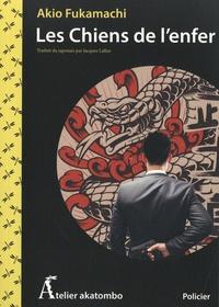 Akio Fukamachi - Les chiens de l'enfer.