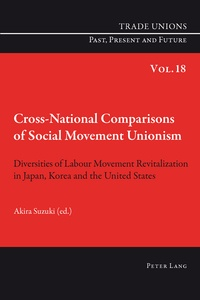 Akira Suzuki - Cross-National Comparisons of Social Movement Unionism - Diversities of Labour Movement Revitalization in Japan, Korea and the United States.