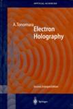 Akira Tonomura - ELECTRON HOLOGRAPHY. - 2nd edition.