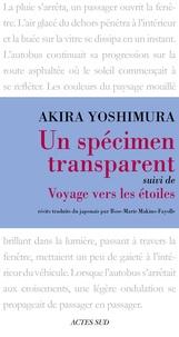 Akira Yoshimura - Voyage vers les étoiles - Précédé de Un spécimen transparent.