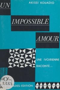 Akissi Kouadio - Un impossible amour - Une Ivoirienne raconte.