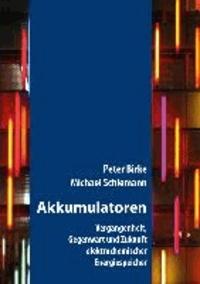 Akkumulatoren - Vergangenheit, Gegenwart und Zukunft elektrochemischer Energiespeicher.