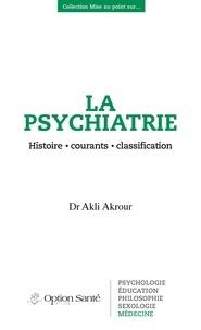 Akli Akrour - La psychiatrie - Histoire, courants, classification.