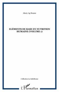 Akory Ag Ikhane - Eléments de base en nutrition humaine - Volume 1.