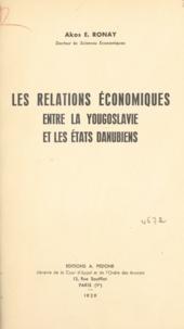 Akos E. Ronay - Les relations économiques entre la Yougoslavie et les États danubiens.