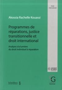 Akossia Rachelle Kouassi - Programmes de réparations, justice transitionnelle et droit international - Analyse à la lumière du droit individuel à réparation.