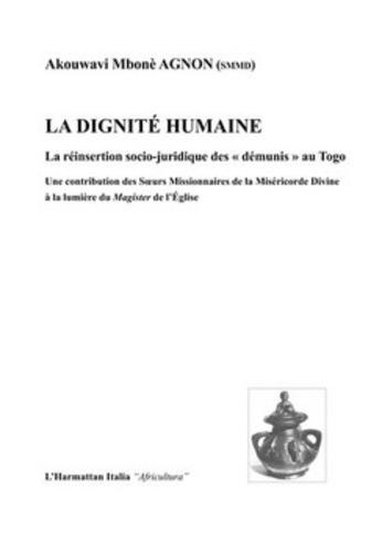 """Akouwani Mbonè Agnon - La dignité humaine - La réinsertion socio-juridique des """"démunis"""" au Togo."""