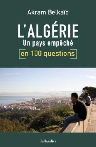 Lalgérie En 100 Questions Un Pays Empêché Grand Format