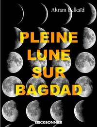 Akram Belkaïd - Pleine lune sur Bagdad.