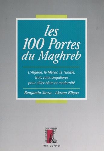 LES 100 PORTES DU MAGHREB.. L'Algérie, le Maroc, la Tunisie, trois voies singulières pour allier islam et modernité