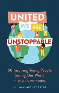 Akshat Rathi - United We Are Unstoppable - 60 Inspiring Young People Saving Our World.