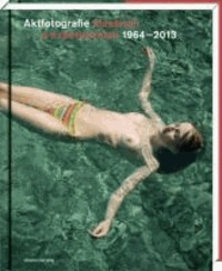 Aktfotografie - klassisch & experimentell 1964-2013.