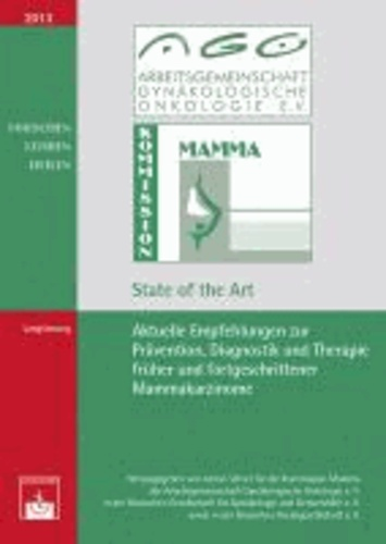 Aktuelle Empfehlungen zur Prävention, Diagnostik und Therapie primärer und fortgeschrittener Mammakarzinome - State of  the Art 2013.