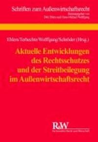 Aktuelle Entwicklungen des Rechtsschutzes und der Streitbeilegung im Außenwirtschaftsrecht - Tagungsband zum 17. Münsteraner Außenwirtschaftsrechtstag 2012.