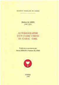 Al-amin Muhsin - Autobiographie d'un clerc chiite du Jabal Amil (1867-1952).