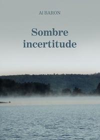 Al Baron - Sombre incertitude.