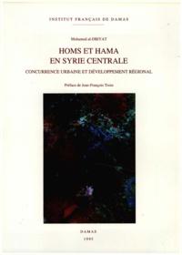 Al-dbiyat M. - , Hama et Homs en Syrie centrale, concurrence urbaine et développement régional.