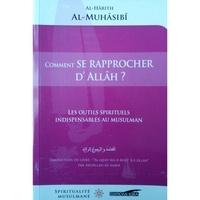 Al-hârith Al-muhâssibî - Comment se rapprocher d'Allâh ? - Les outils spirituels indispensables au musulman.