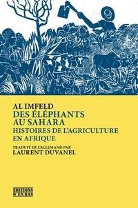 Al Imfeld - Des éléphants au Sahara - Histoires de l'agriculture en Afrique.