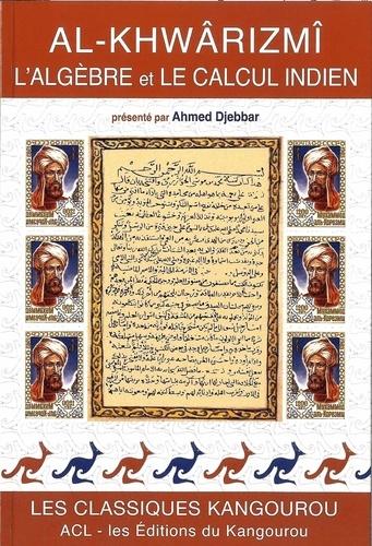 Al-Khwarizmi - L'algèbre et le calcul indien.