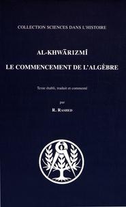 Al-Khwarizmi - Le commencement de l'algèbre.
