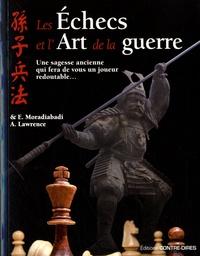 Al Lawrence et Elshan Moradiabadi - Les échecs et l'art de la guerre - Une sagesse ancienne qui fera de vous un joueur redoutable.