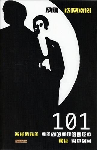 101 tests psychiques de base. Magie, mentalisme, spiritisme, tours de force, hypnose, mystère
