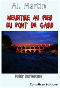 Al. Martin - Meurtre au pied du pont du Gard.