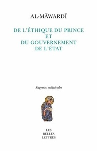 Al-Mawardi - De l'éthique du prince et du gouvernement de l'Etat - Précédé d'un Essai sur les arts de gouverner en Islam.