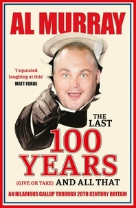 Al Murray - The Last 100 Years (give or take) and All That - A hilarious gallop through 20th-century history.