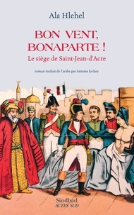 Ala Hlehel - Bon vent, Bonaparte ! - Le siège de Saint-Jean-d'Acre.